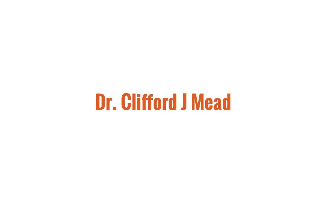 Dr Clifford J Mead